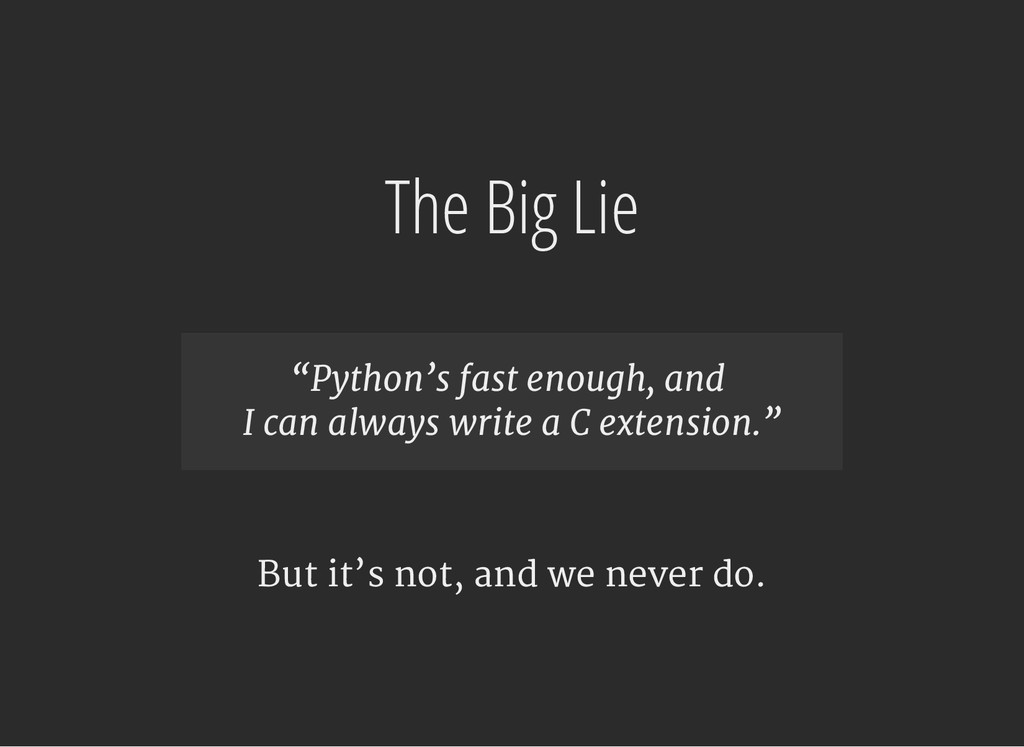 """The Big Lie """"Python's fast enough, and I can al..."""