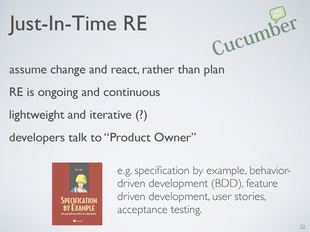Just-In-Time RE e.g. specification by example, b...