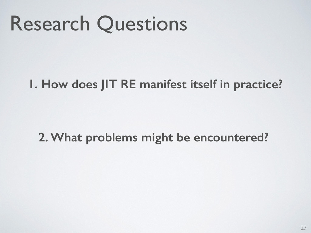 Research Questions 1. How does JIT RE manifest ...