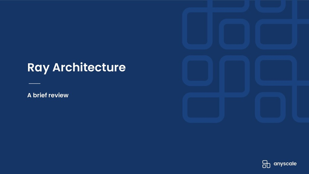 A brief review Ray Architecture
