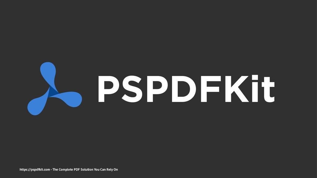 PSPDFKit https://pspdfkit.com - The Complete PD...