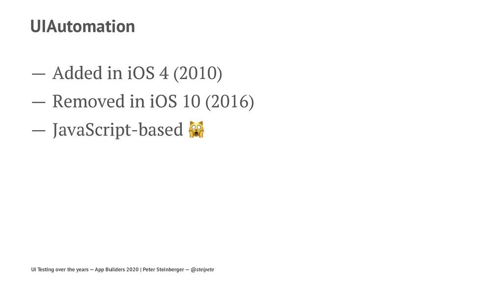 UIAutomation — Added in iOS 4 (2010) — Removed ...