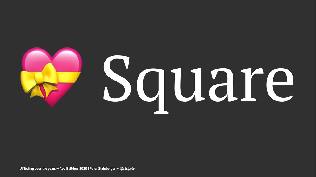 ! Square UI Testing over the years — App Builde...