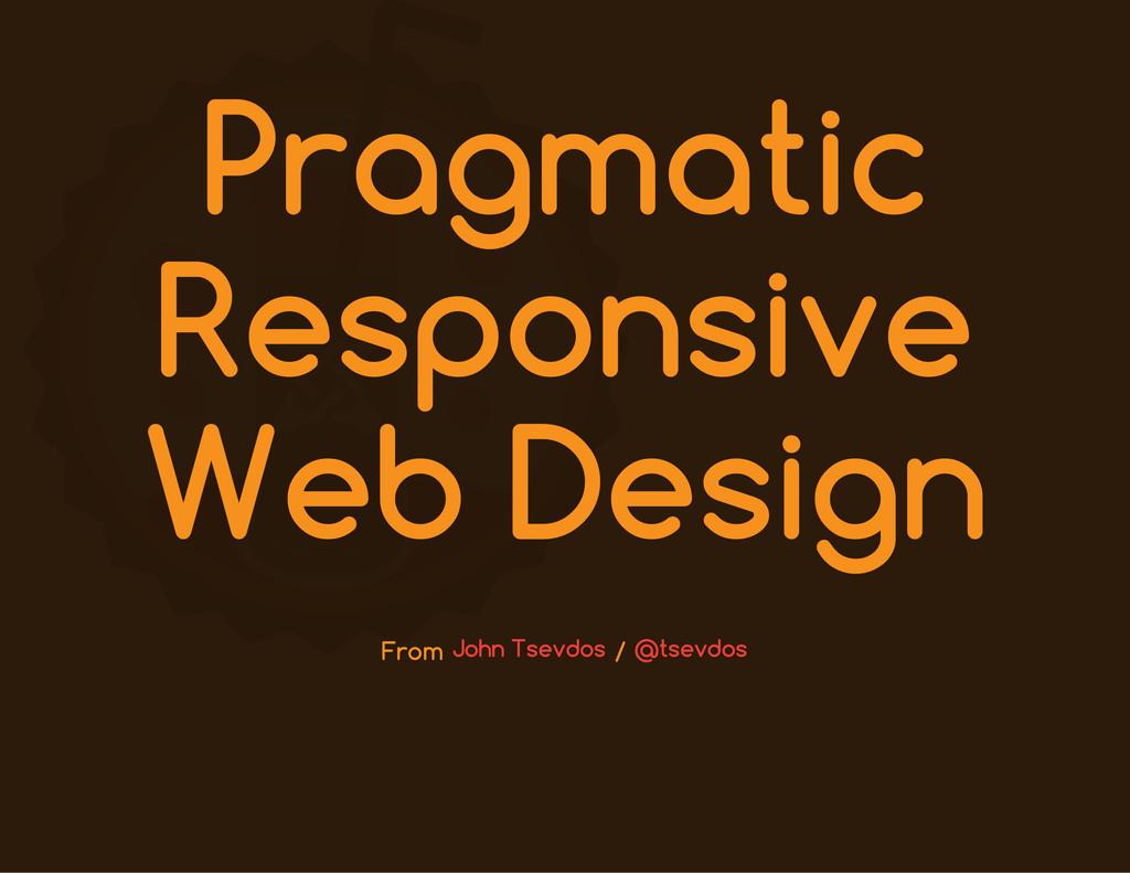 Pragmatic Responsive Web Design From / John Tse...