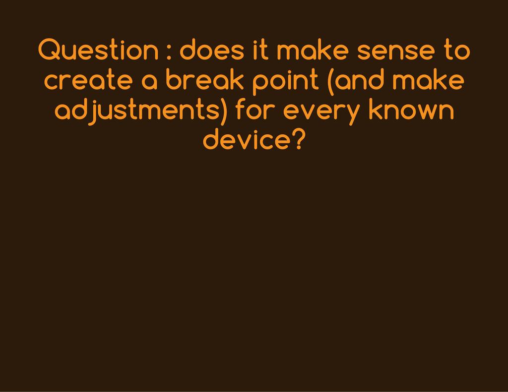 Question : does it make sense to create a break...