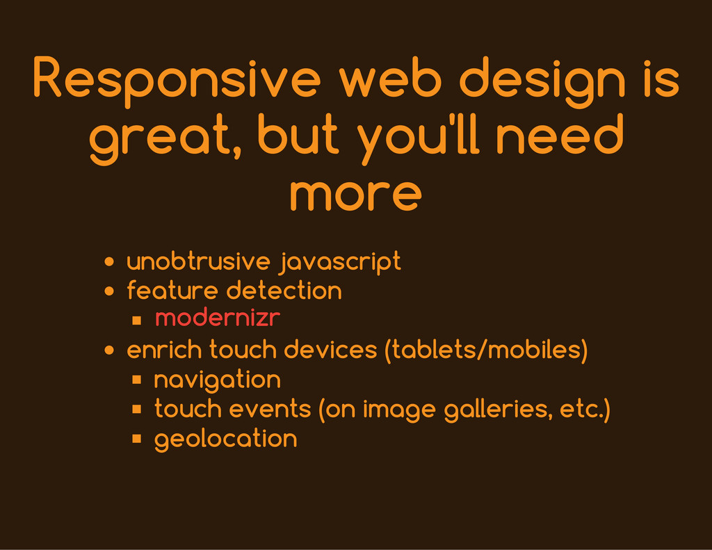 Responsive web design is great, but you'll need...