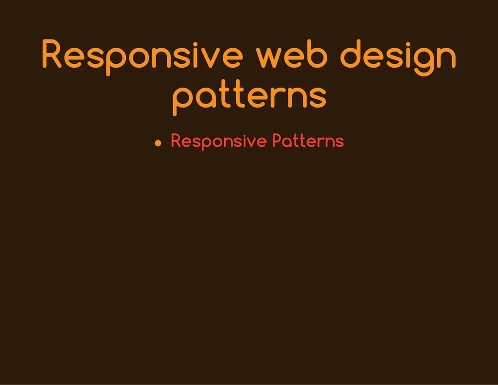 Responsive web design patterns Responsive Patte...