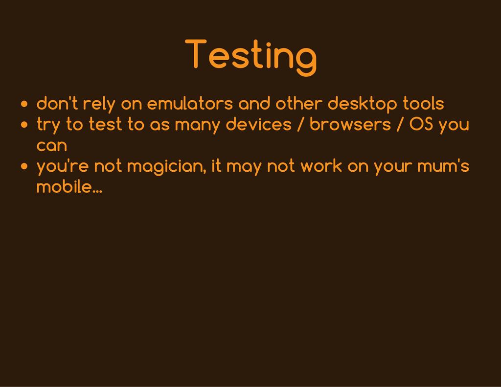 Testing don't rely on emulators and other deskt...