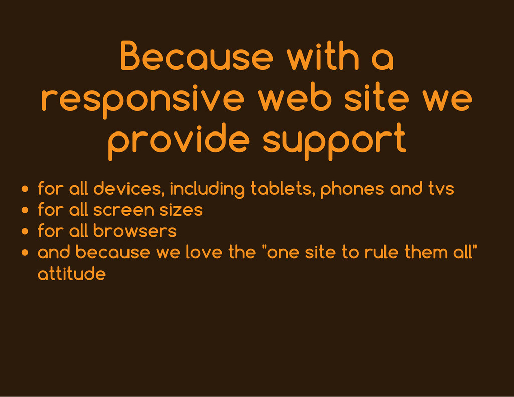 Because with a responsive web site we provide s...