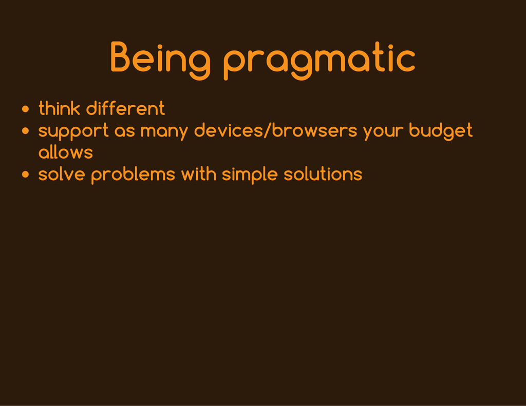 Being pragmatic think different support as many...