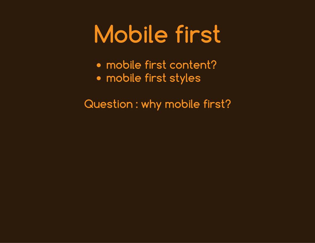 Mobile first mobile first content? mobile first...