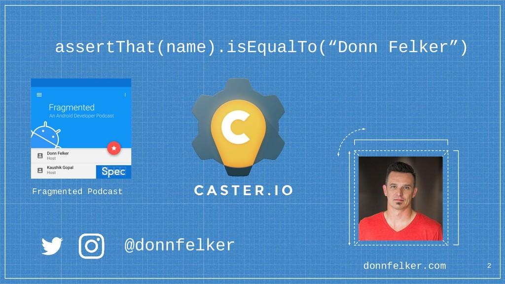 """assertThat(name).isEqualTo(""""Donn Felker"""") @donn..."""