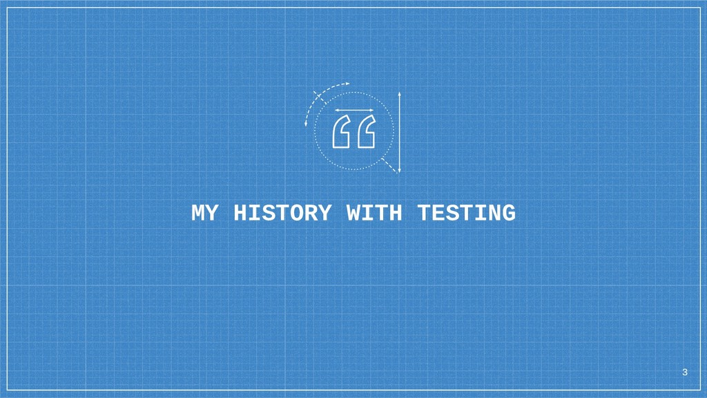 MY HISTORY WITH TESTING 3