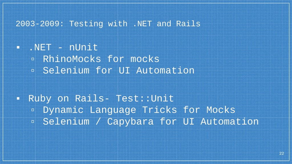 2003-2009: Testing with .NET and Rails ▪ .NET -...