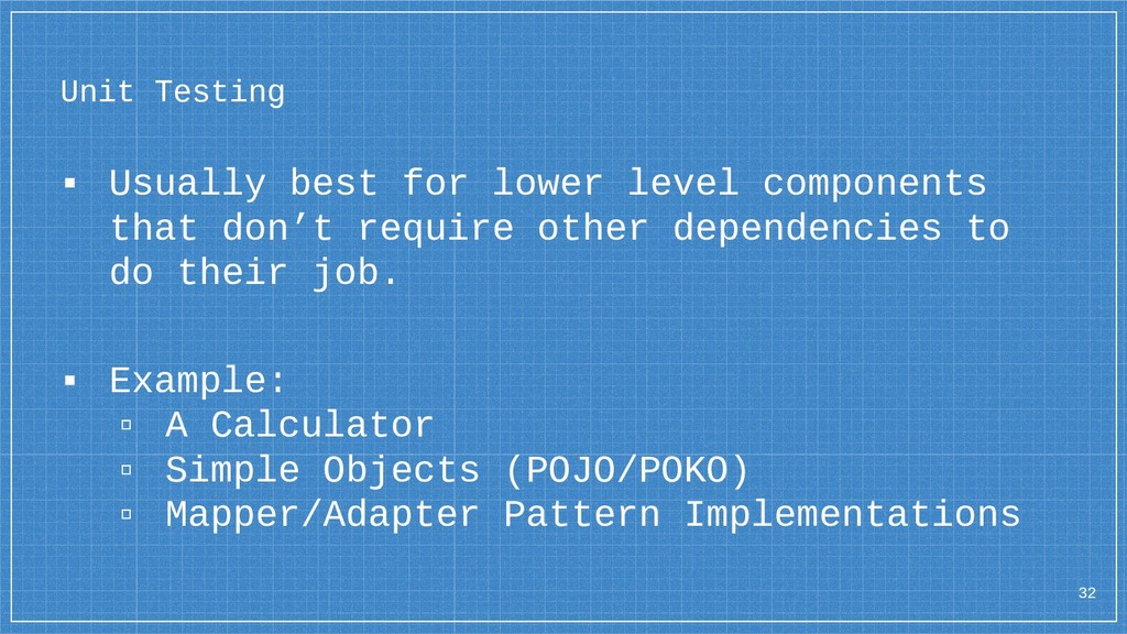 32 Unit Testing ▪ Usually best for lower level ...