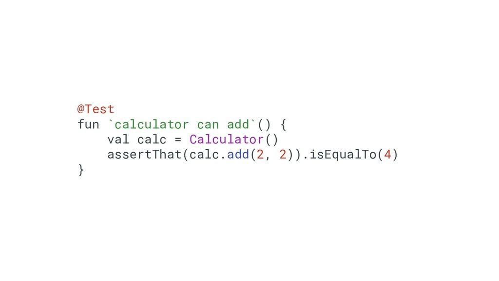 33 @Test fun `calculator can add`() { val calc ...