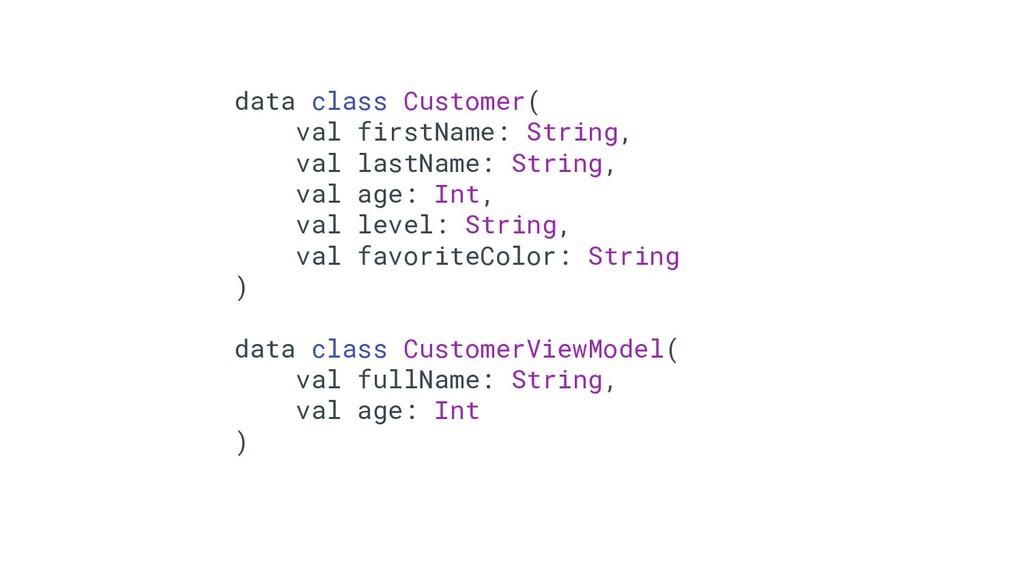 35 data class Customer( val firstName: String, ...