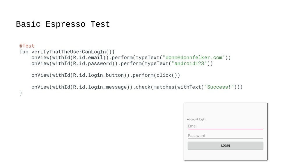 Basic Espresso Test 50 @Test fun verifyThatTheU...