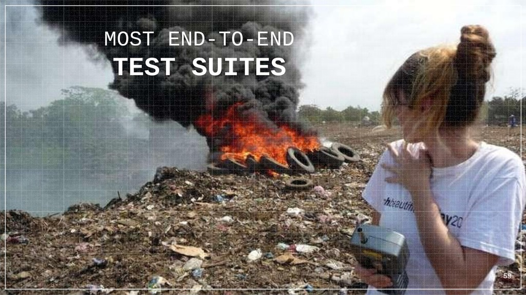 MOST END-TO-END TEST SUITES 59