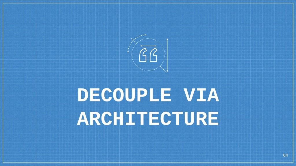 DECOUPLE VIA ARCHITECTURE 64