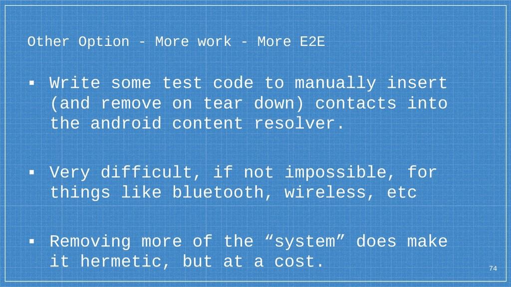 74 Other Option - More work - More E2E ▪ Write ...