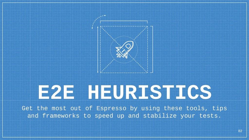 E2E HEURISTICS 82 Get the most out of Espresso ...