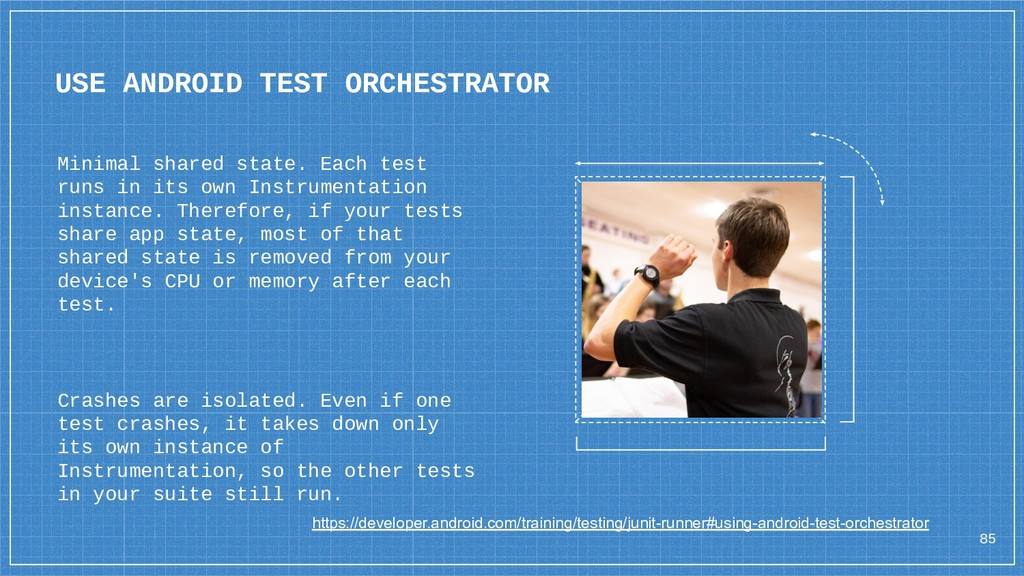 USE ANDROID TEST ORCHESTRATOR 85 Minimal shared...