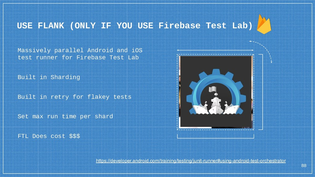 USE FLANK (ONLY IF YOU USE Firebase Test Lab) 8...