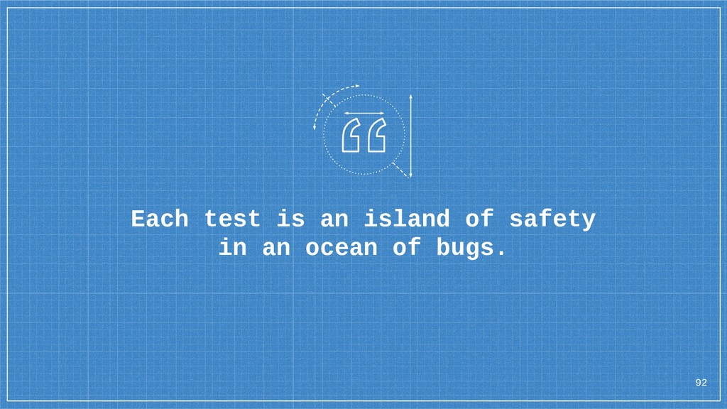 Each test is an island of safety in an ocean of...