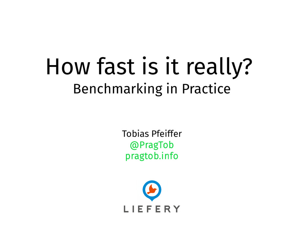 How fast is it really? Benchmarking in Practice...
