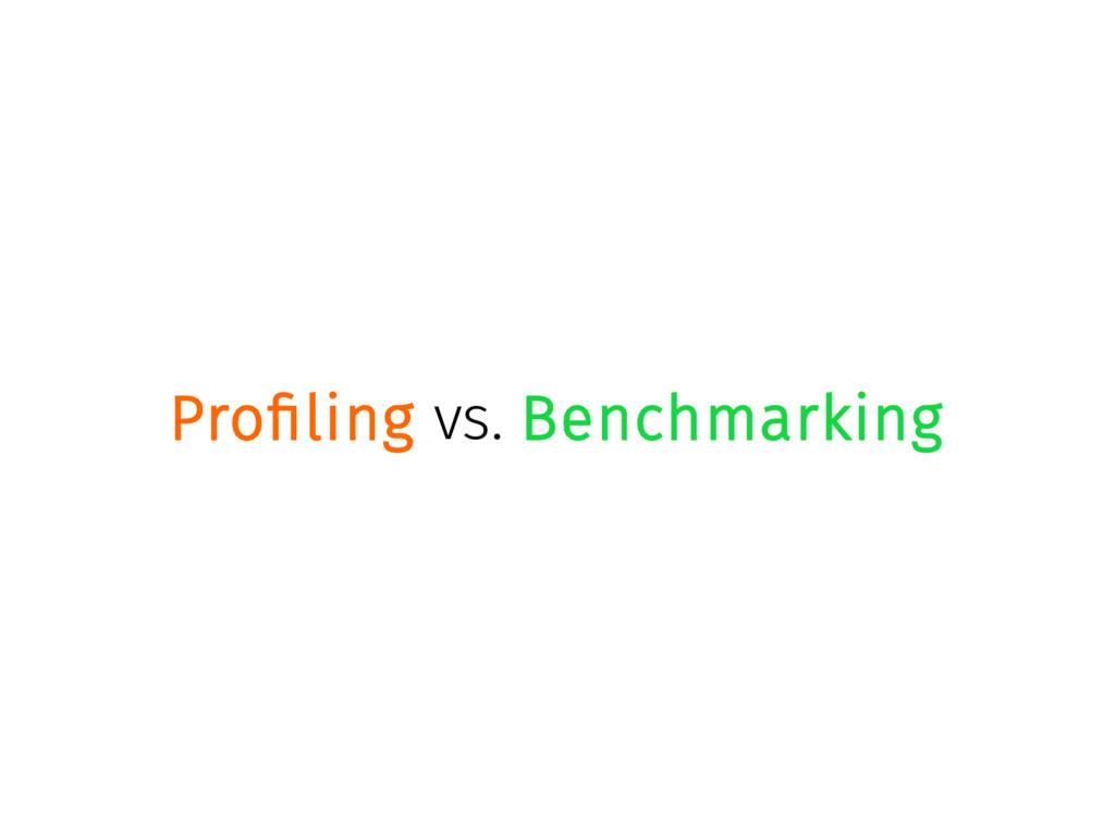 Profiling vs. Benchmarking