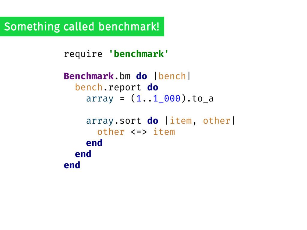 require 'benchmark' Benchmark.bm do |bench| ben...