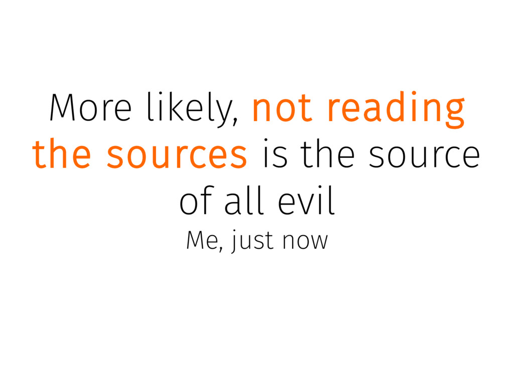 More likely, not reading the sources is the sou...