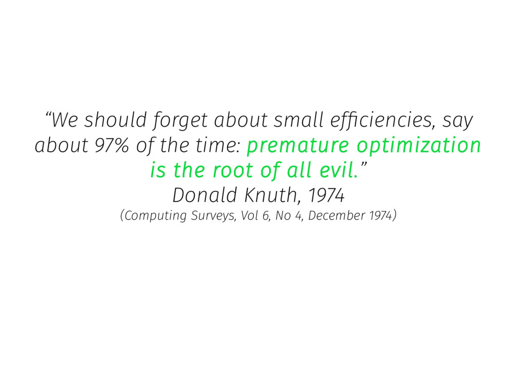 """We should forget about small efficiencies, say..."