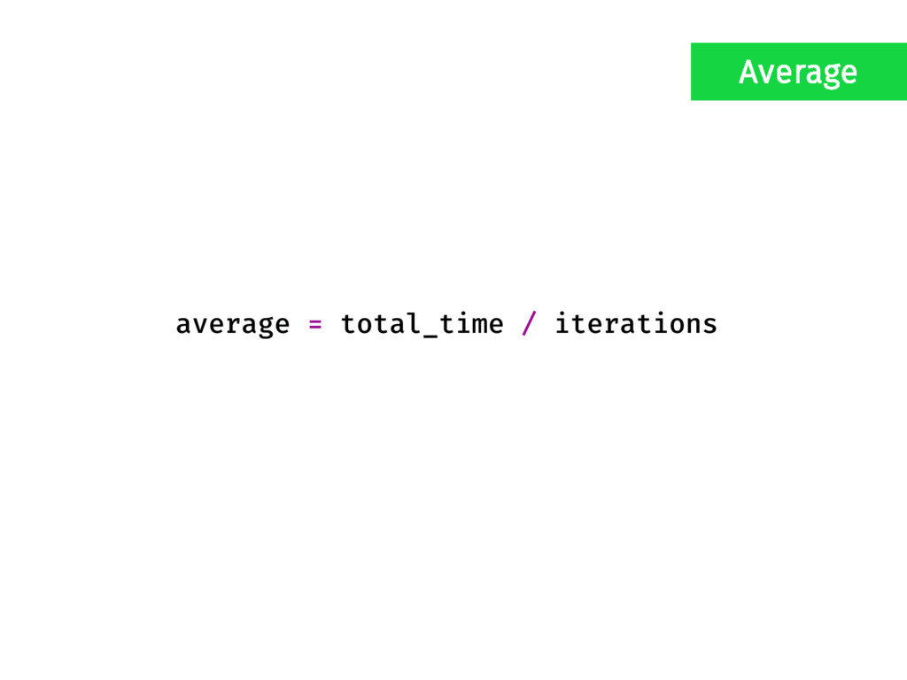 average = total_time / iterations Average