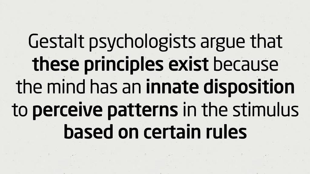 Gestalt psychologists argue that these principl...