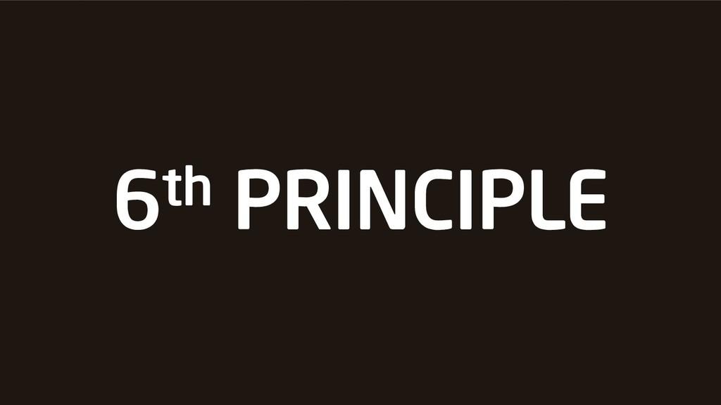 6th PRINCIPLE