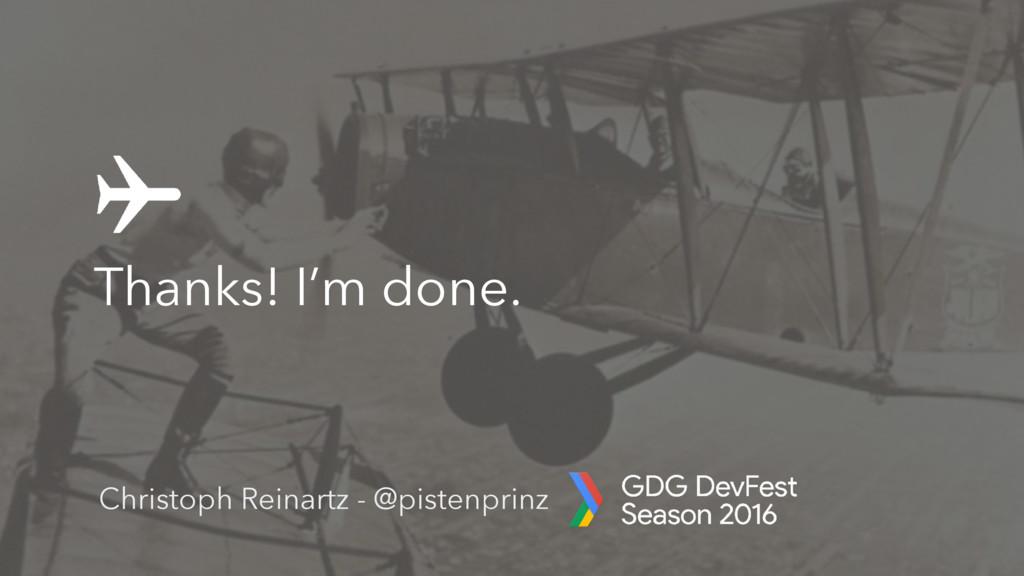 Thanks! I'm done. Christoph Reinartz - @pistenp...