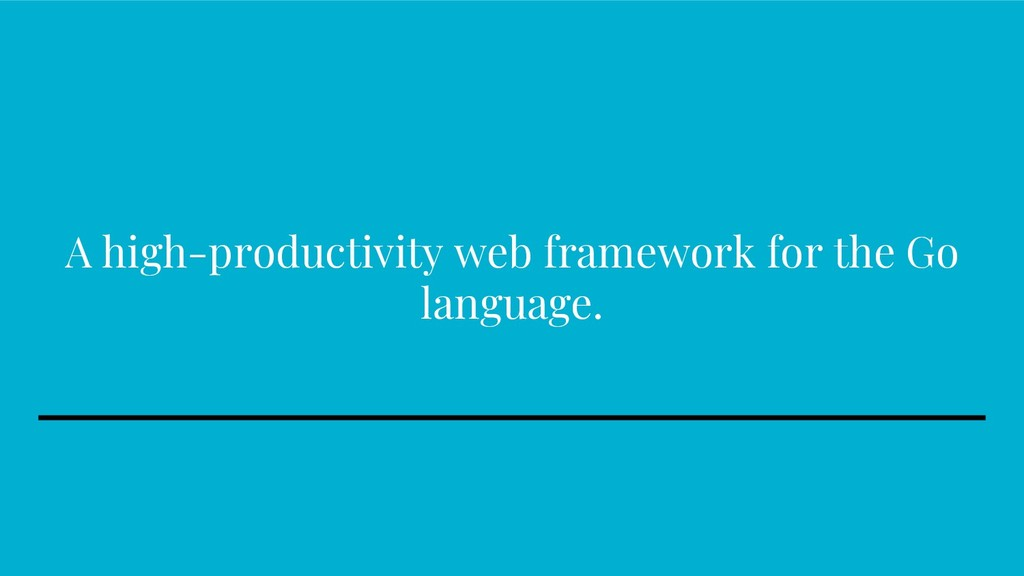 A high-productivity web framework for the Go la...