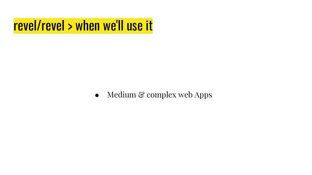 revel/revel > when we'll use it ● Medium & comp...