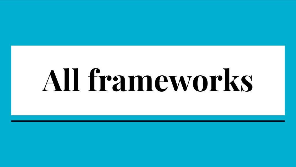 All frameworks