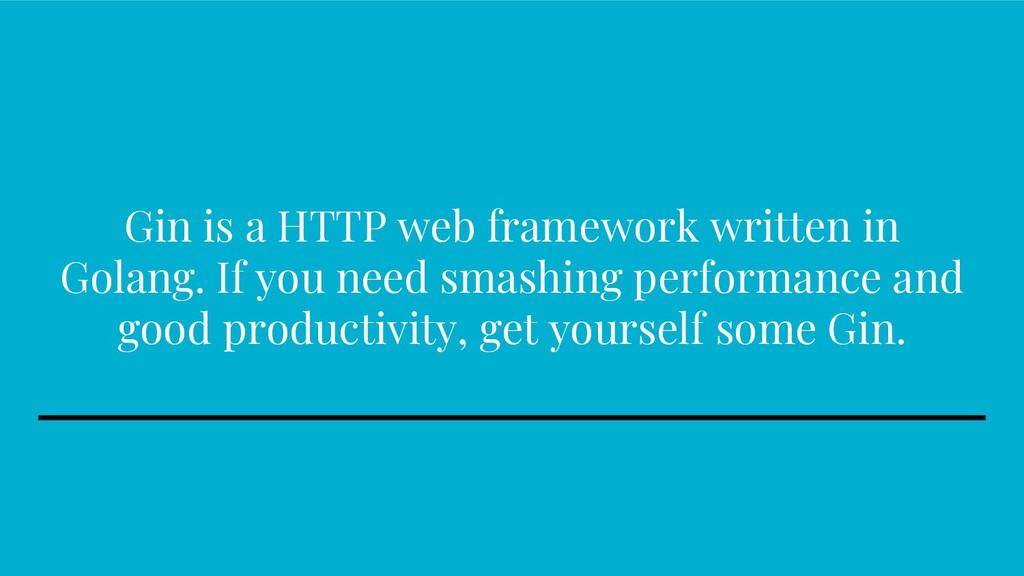 Gin is a HTTP web framework written in Golang. ...