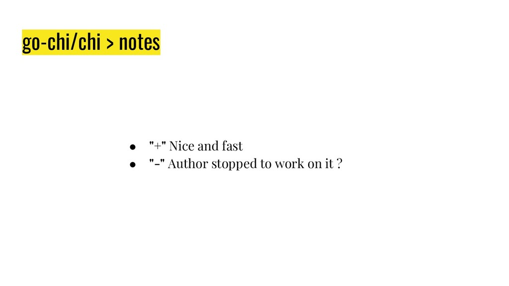 "go-chi/chi > notes ● ""+"" Nice and fast ● ""-"" Au..."