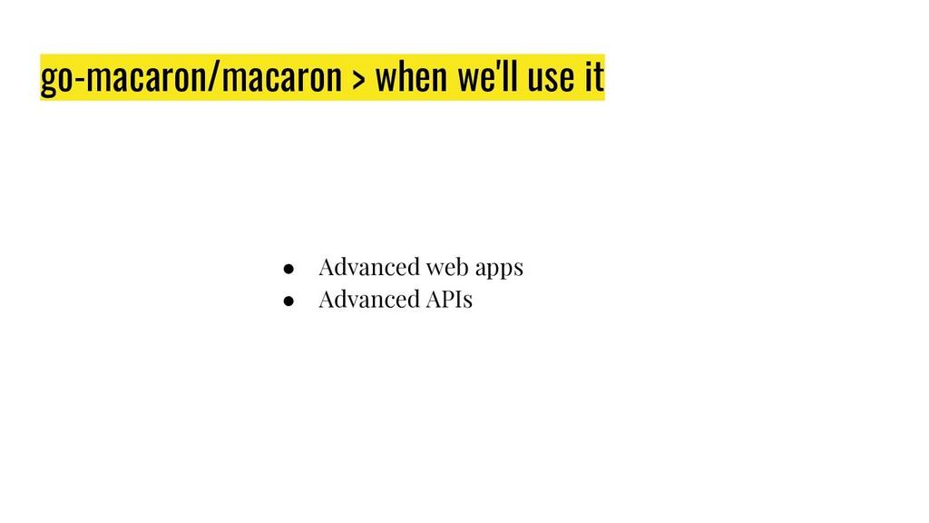 go-macaron/macaron > when we'll use it ● Advanc...