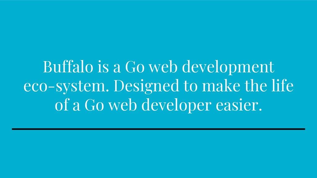 Buffalo is a Go web development eco-system. Des...