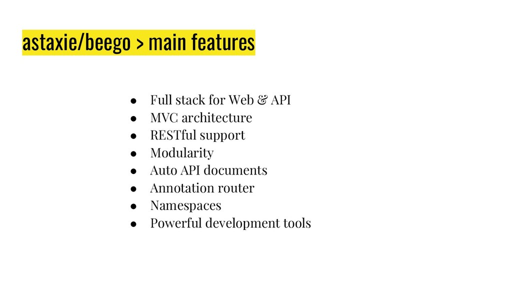 astaxie/beego > main features ● Full stack for ...