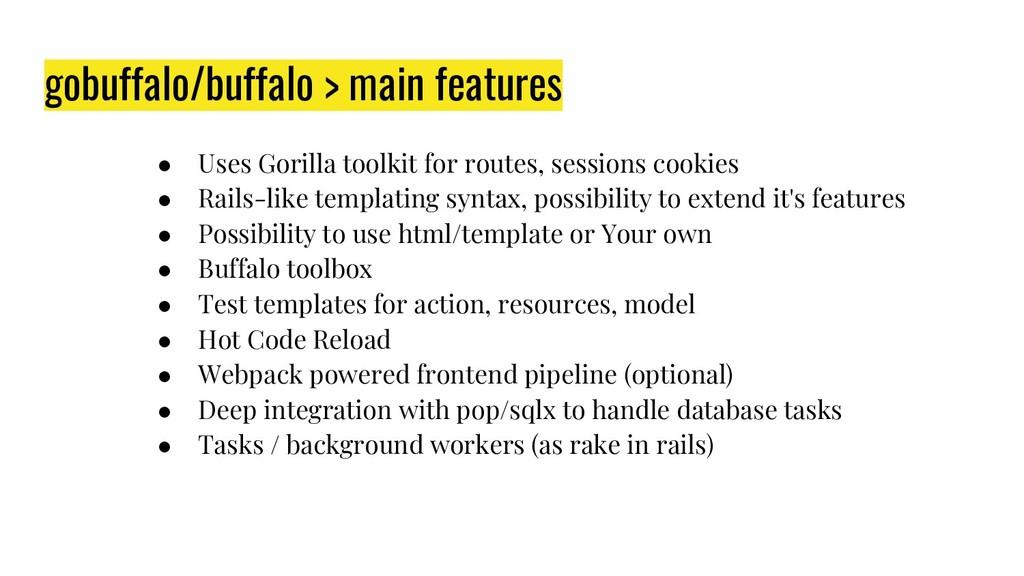 gobuffalo/buffalo > main features ● Uses Gorill...