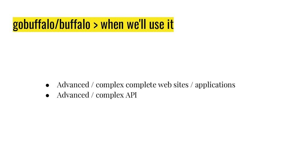 gobuffalo/buffalo > when we'll use it ● Advance...