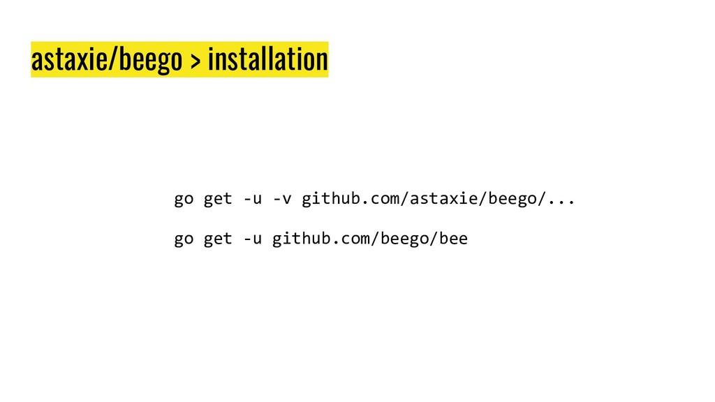 astaxie/beego > installation go get -u -v githu...