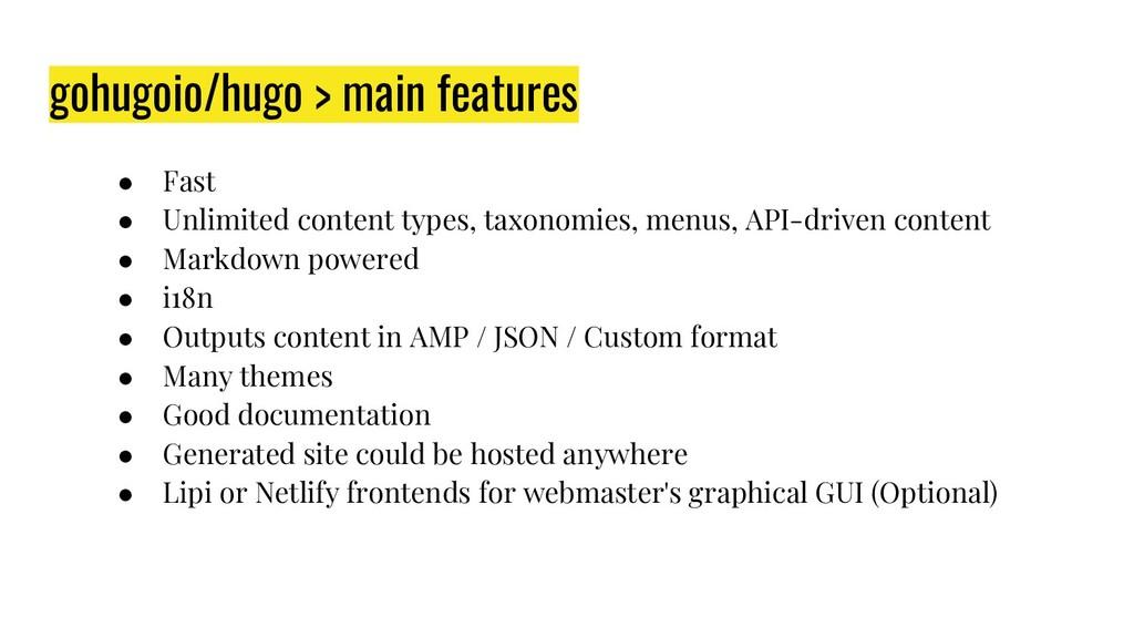 gohugoio/hugo > main features ● Fast ● Unlimite...